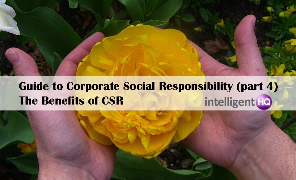 Guide to Corporate Social Responsability  Part 4 The Benefits of CSR. Intelligenthq