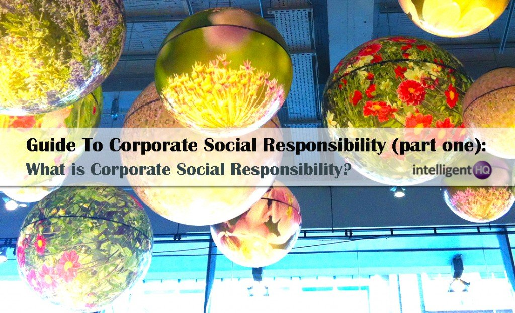 Guide To Corporate Social Responsibility (part one). Intelligenthq