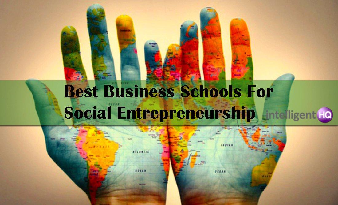 Best Business Schools For Social Entrepreneurship. Intelligenthq