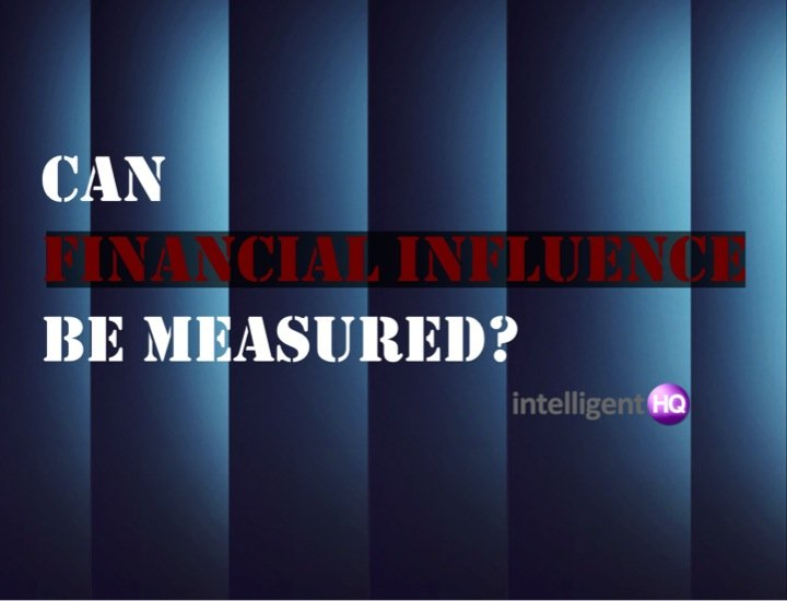 Can Financial Influence be measured Intelligenthq