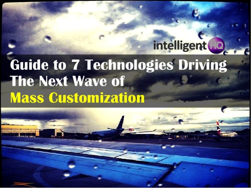 Guide to 7 Technologies Driving Mass Customisation IntelligentHQ