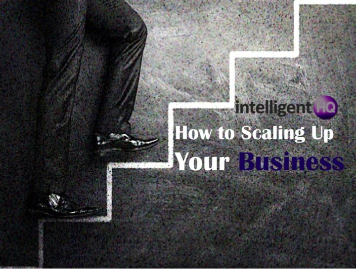 How To scalling up your business IntelligentHQ