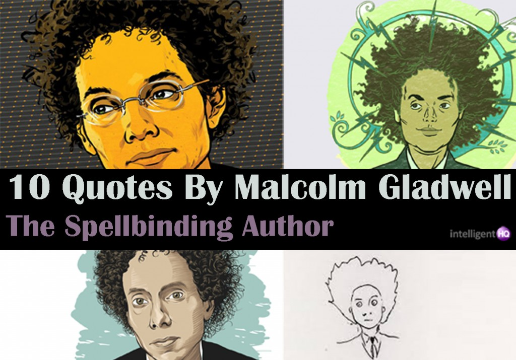 10 Quotes by Malcom Gladwell Intelligenthq
