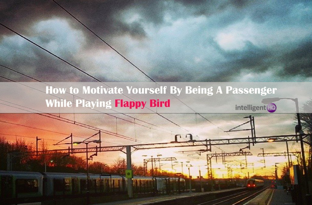 How To Motivate Yourself By Being A Passenger While Playing Flappy Bird. Intelligenthq