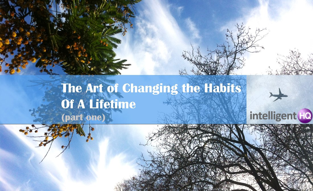 The art of changing the habits of a lifetime. Intelligenthq