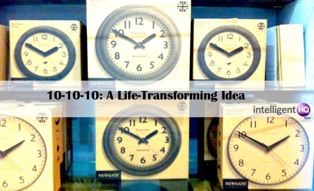 10-10-10: A Life-Transforming Idea.Intelligenthq