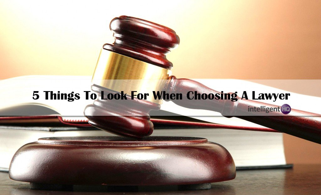 5 Things To Look For When Choosing A Lawyer.Intelligenthq