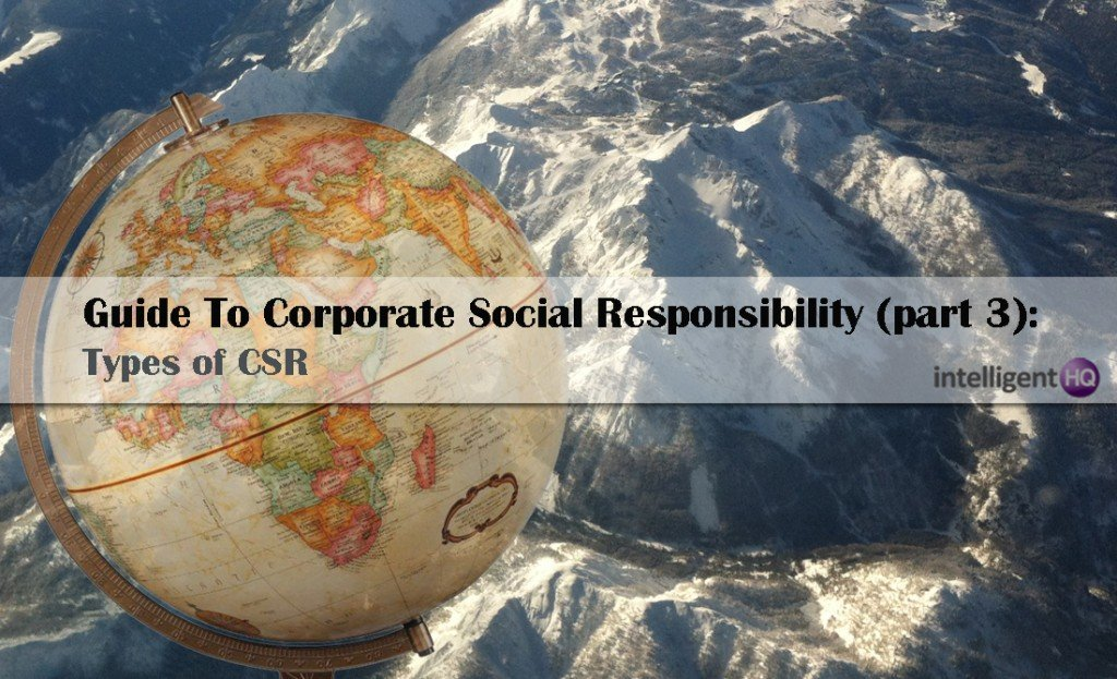 Guide To Corporate Social Responsibility (part 3): Types of CSR.Intelligenthq