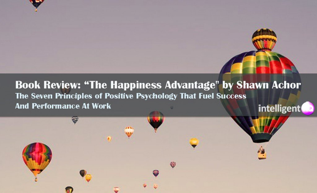 """Book Review: """"The Happiness Advantage"""" by Shawn Achor. Intelligenthq"""