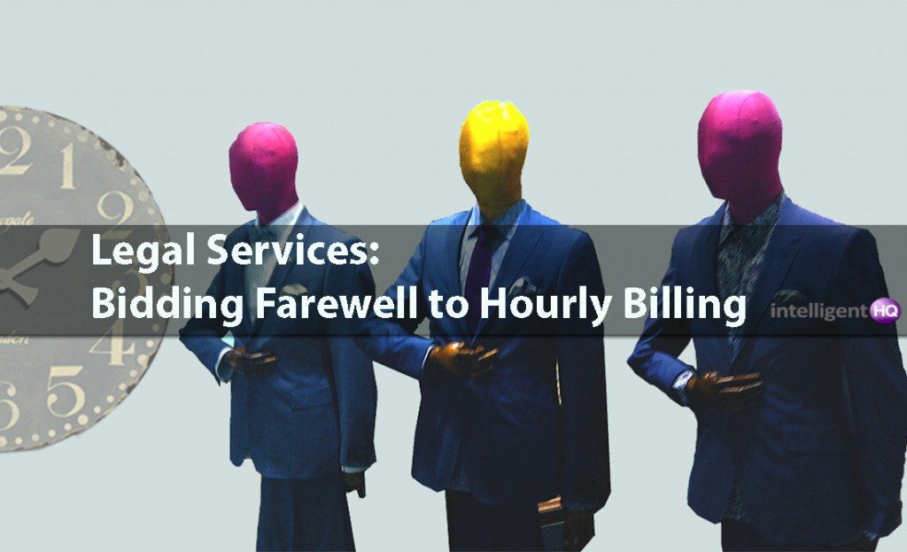 Legal Services: Bidding Farewell to Hourly Billing.Intelligenthq