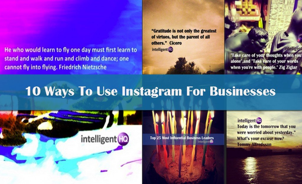 10 Ways To Use Instagram for Businesses. Intelligenthq