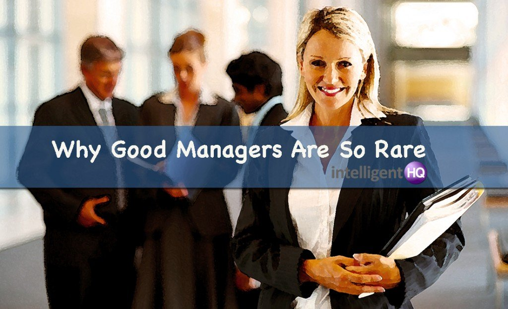 Why good managers are so rare.Intelligenthq