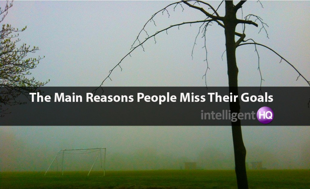 The Main Reasons People Miss Their Goals. Intelligenthq