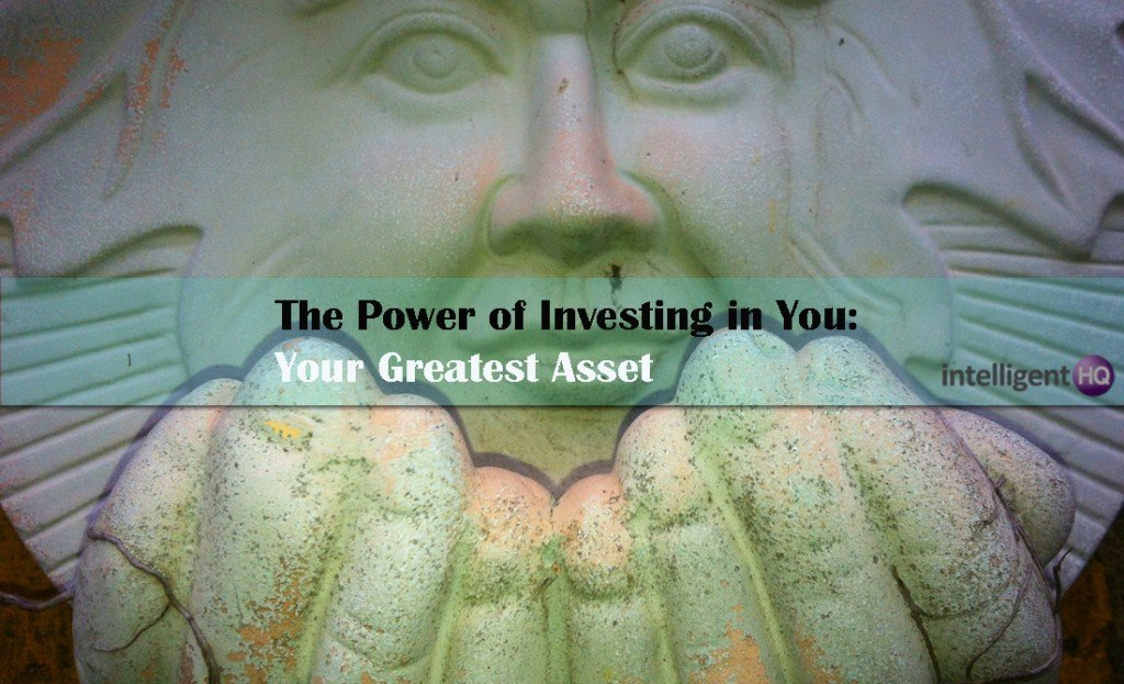 The Power of Investing in You: Your Greatest Asset.Intelligenthq
