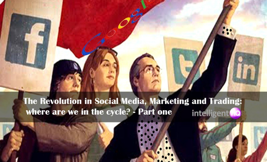 The Revolution in Social Media, Marketing and Trading: where are we in the cycle? - part one/Intelligenthq
