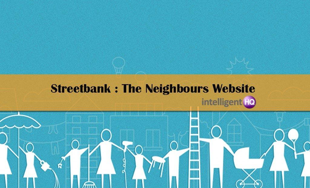Streetbank: The Neighbours Website.Intelligenthq