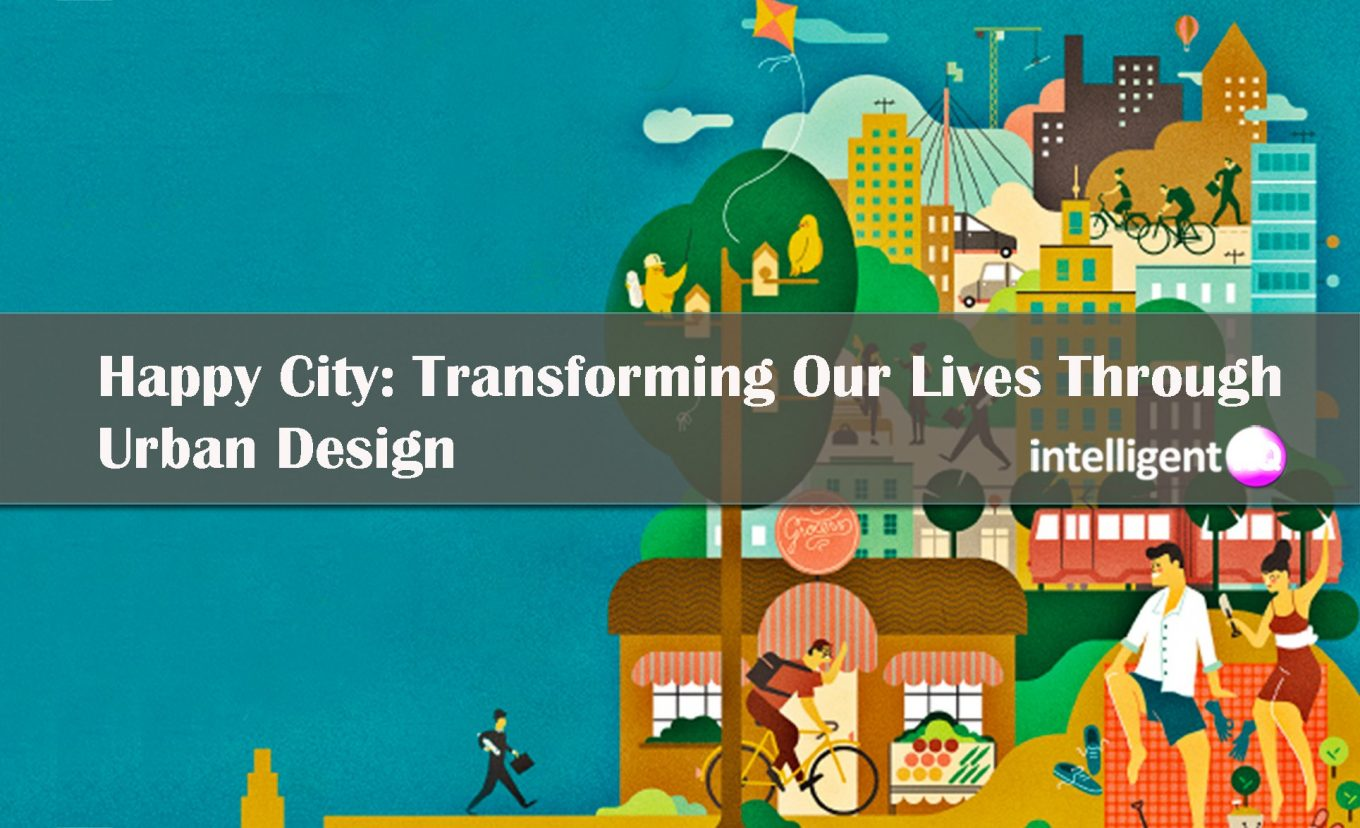 "Happy City: How to Live And Build The Happy City Through Urban Design. Image Source: cover of book ""Happy City"""