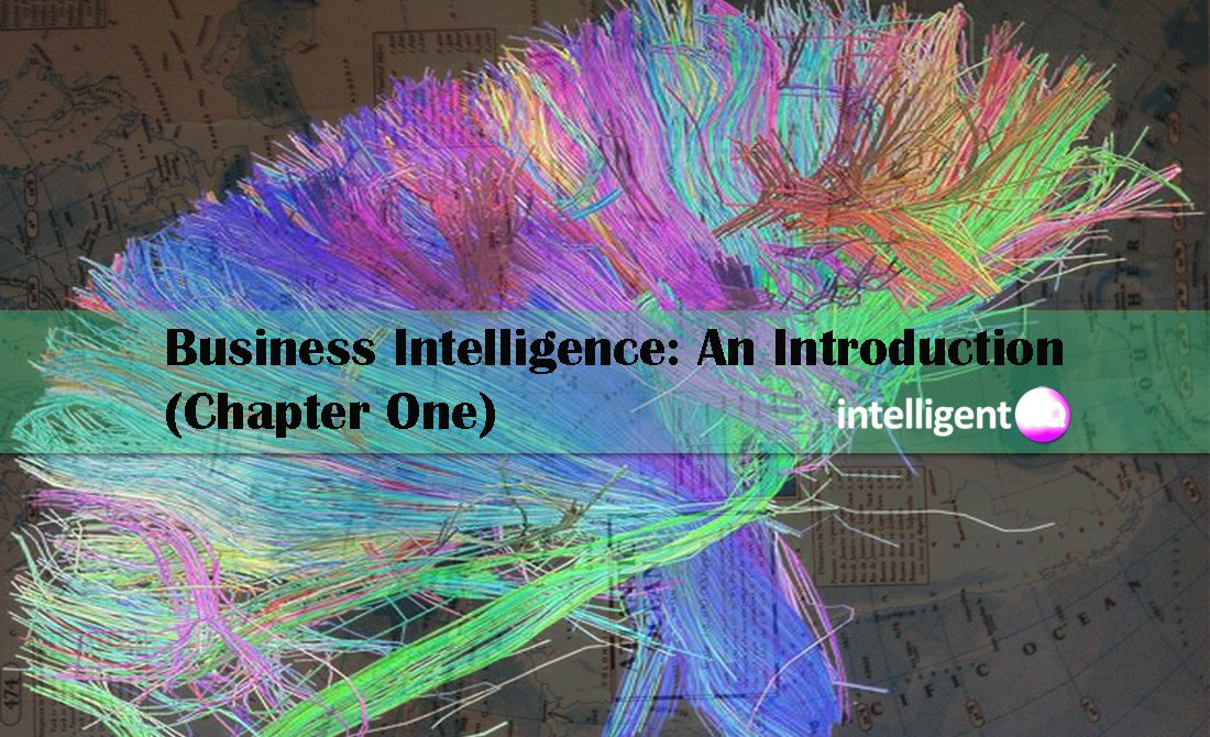 Business Intelligence: An Introduction Chapter One. Intelligenthq