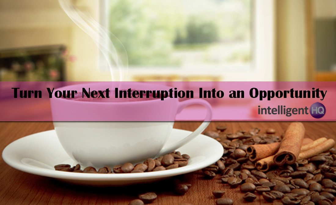 Turn Your Next Interruption Into an Opportunity. Intelligenthq
