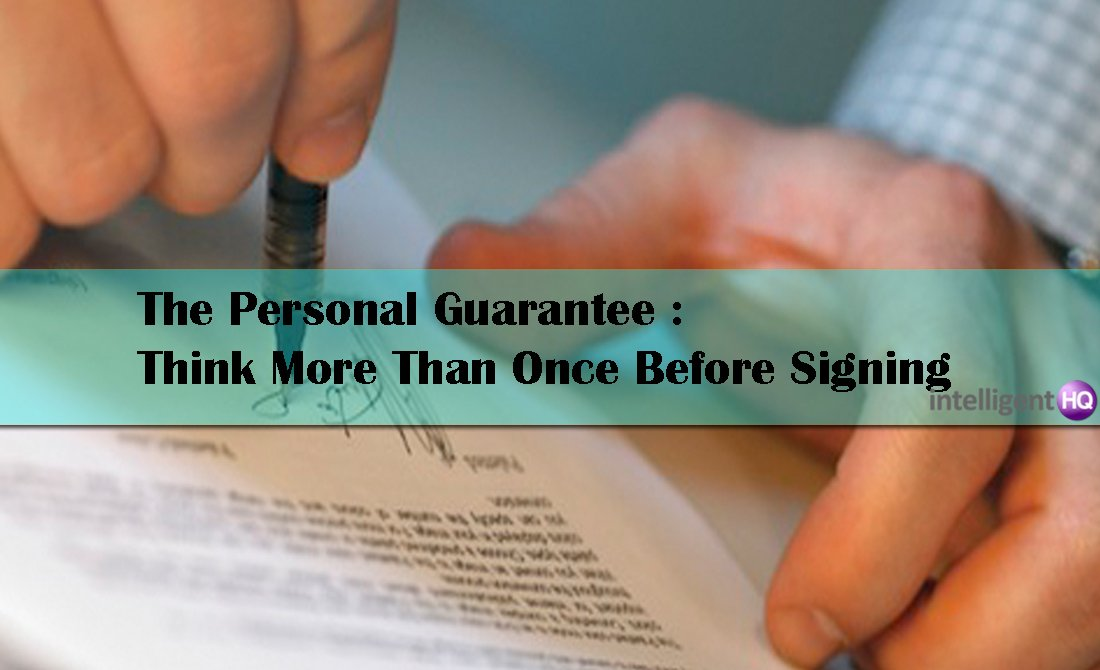 The Personal Guarantee : Think More Than Once Before Signing. Intelligenthq