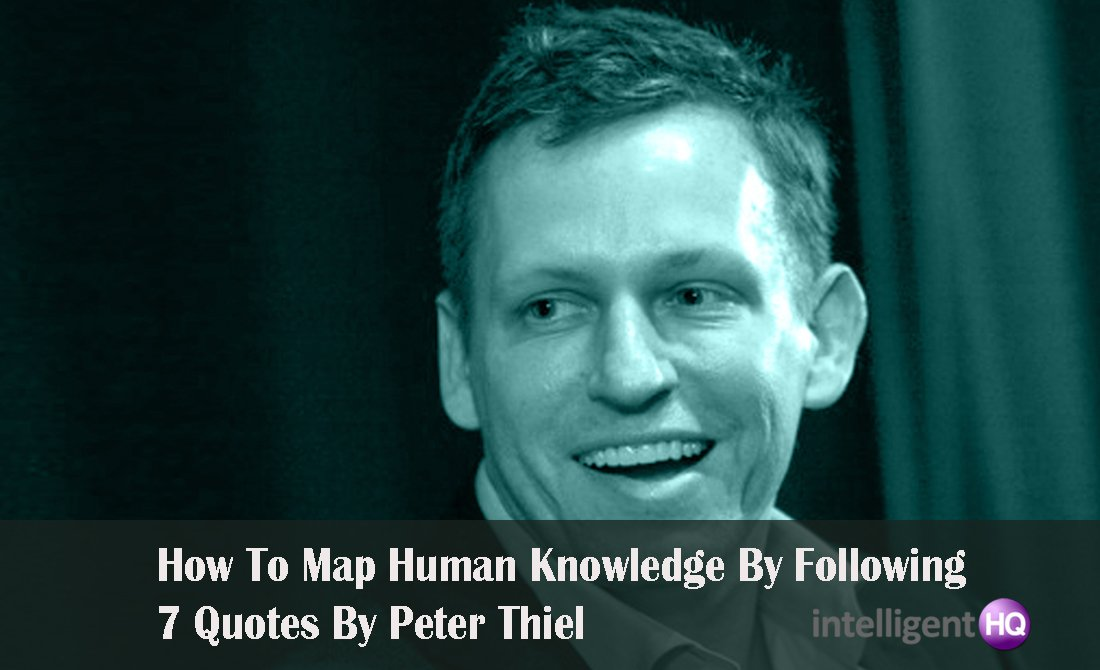How To Map Human Knowledge By Following 7 Quotes By Peter Thiel. Intelligenthq