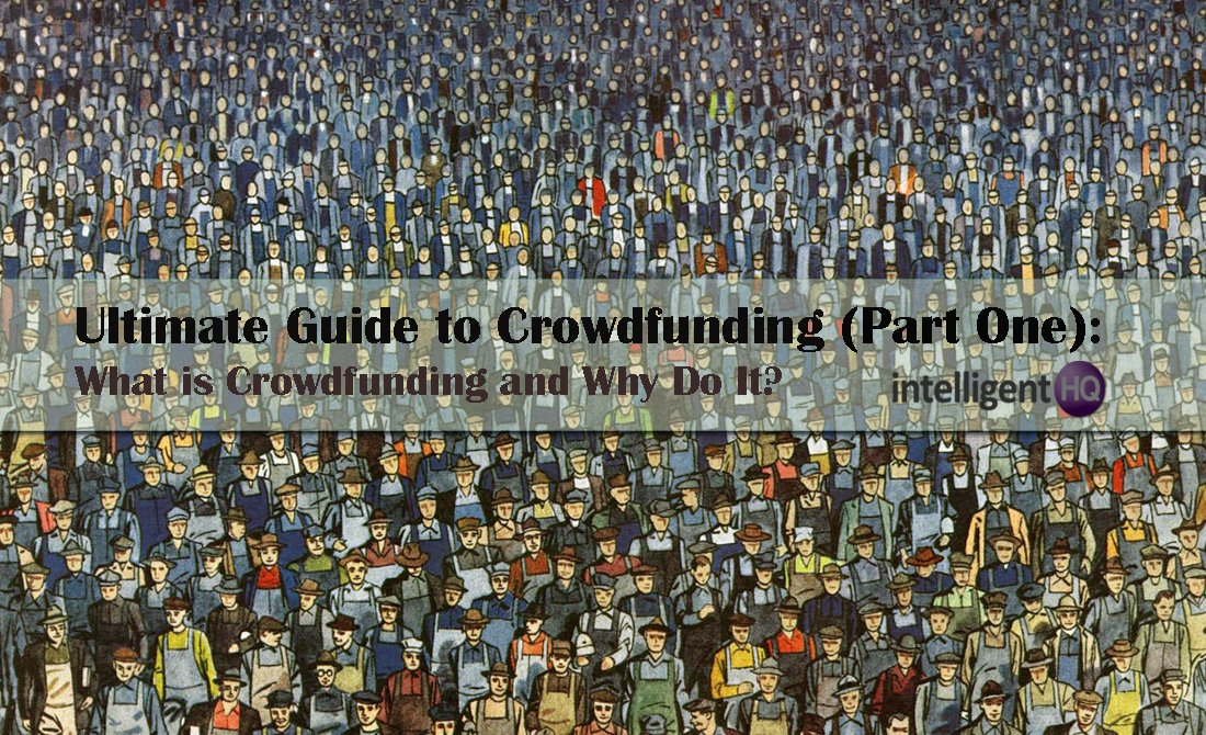 ultimate guide ultimate guide crowdfunding intelligenthq