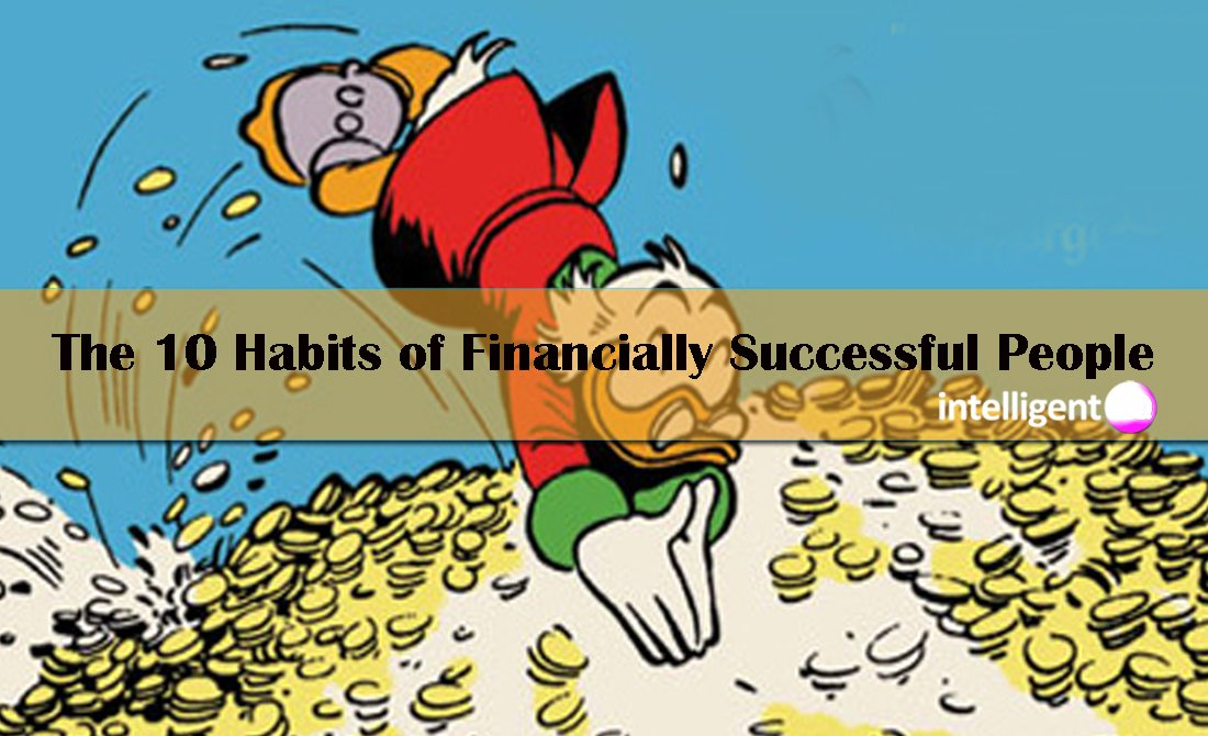 The 10 Habits of Financially Successful People. Intelligenthq