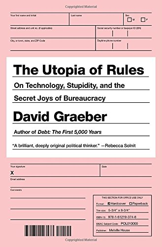 The Utopia of Rules- On Technology, Stupidity, and the Secret Joys of Bureaucracy