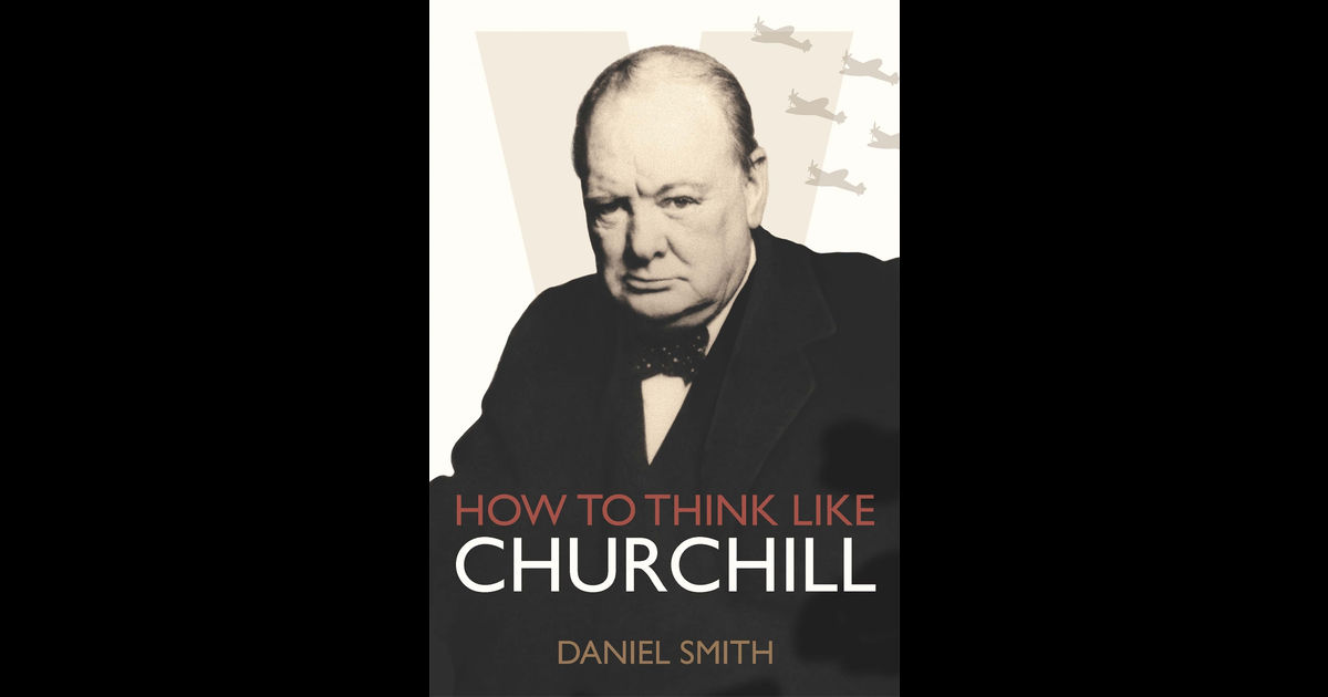"""""""How to Think Like Churchill"""" by Daniel Smith"""