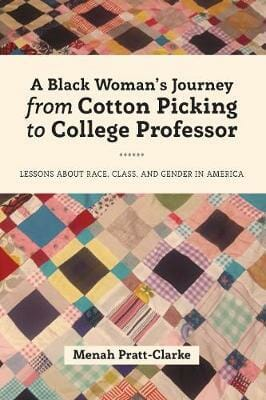 A Black Woman's Journey from Cotton Picking to College Professor, by Dr. Pratt-Clarke