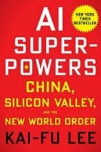 AI Superpowers: China, Silicon Valley, and the New World Order by Kai-Fu Lee, Sep 25, 2018