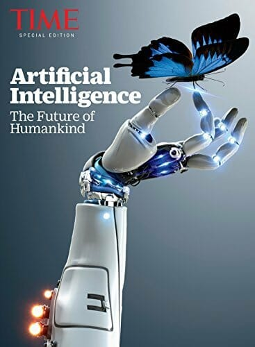 TIME Artificial Intelligence The Future of Humankind, by The Editors of TIME, 2017