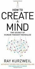 How to Create a Mind: The Secret of Human Thought Revealed by Ray Kurzweil, 2012