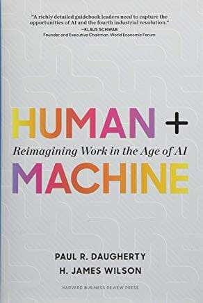 Human + Machine: Reimagining Work in the Age of AI by Paul R. Daugherty and H. James Wilson, Mar 20, 2018