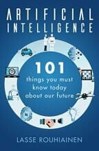 Artificial Intelligence 101 Things You Must Know Today About Our Future Lasse Rouhiainen, 2018