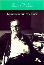 Models of My Life The Remarkable Autobiography of the Nobel Prize Winning Social Scientist and Father of Artificial Intelligence By Herbert A. Simon, 1991