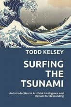 Surfing the Tsunami An Introduction to Artificial Intelligence and Options for Responding Todd Kelsey, 2018