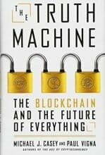 The Truth Machine: The Blockchain and the Future of Everything by Paul Vigna and Michael J. Casey, Feb 27, 2018