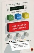 The Master Algorithm: How the Quest for the Ultimate Learning Machine Will Remake Our World, by Pedro Domingos, 26 Jan 2017