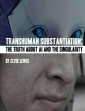 Transhuman Substantiation The Truth about AI and the Singularity, by Clyde Lewis, Jul 17, 2018