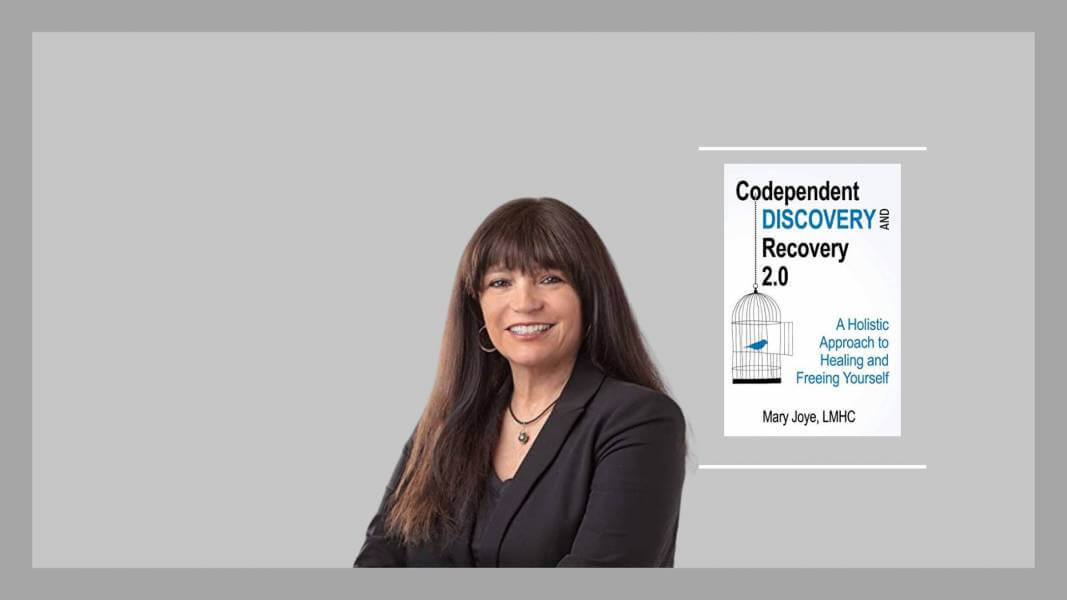 Mary Joye, Codependent Discovery and Recovery 2.0, mental health, Healthy Relationships